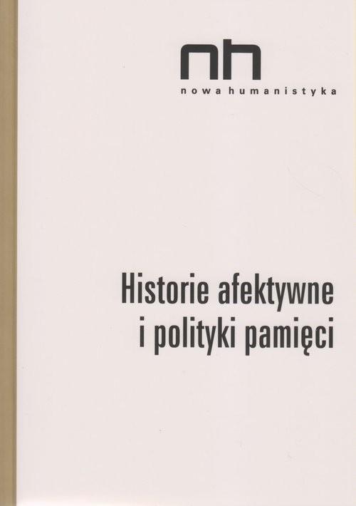 okładka Historie afektywne i polityki pamięci, Książka   Elżbieta  Wichrowska, Anna Szczepan-Wojnarska, Praca Zbiorowa