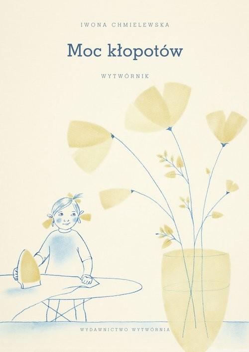 okładka Moc kłopotów Wytwórnikksiążka      Chmielewska Iwona