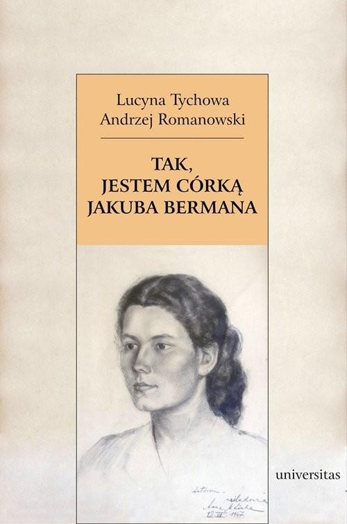okładka Tak, jestem córką Jakuba Bermana Z Lucyną Tychową rozmawia Andrzej Romanowski, Książka | Lucyna Tychowa, Andrzej Romanowski