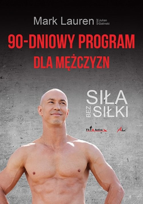 okładka 90-dniowy program dla mężczyzn Siła bez siłki, Książka | Mark Lauren, Julian Galinski