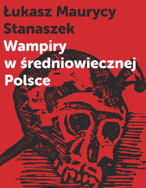 okładka Wampiry w średniowiecznej Polsce, Książka | Łukasz Maurycy Stanaszek