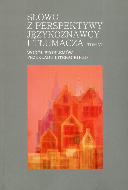 okładka Słowo z perspektywy językoznawcy i tłumacza Tom 6 Wokół problemów przekładu literackiego, Książka |