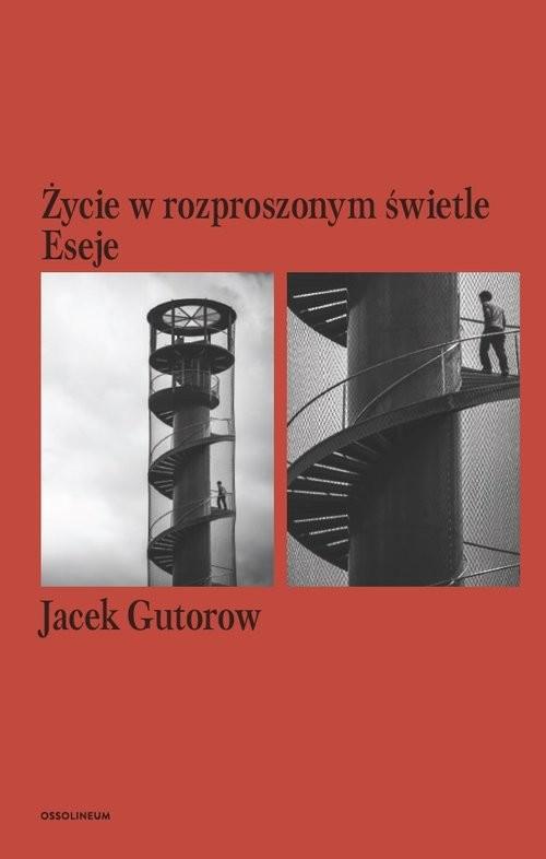 okładka Życie w rozproszonym świetle Eseje, Książka | Gutorow Jacek