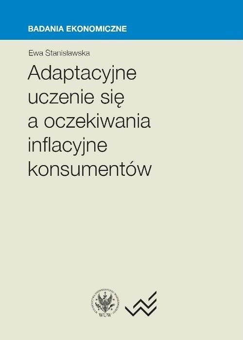 okładka Adaptacyjne uczenie się a oczekiwania inflacyjne konsumentów, Książka | Stanisławska Ewa
