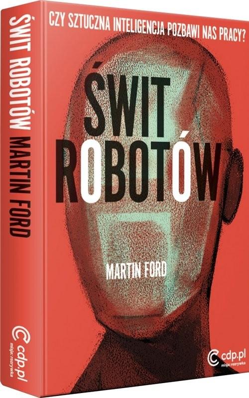 okładka Świt robotów Czy sztuczna inteligencja pozbawi nas pracy?, Książka | Ford Martin
