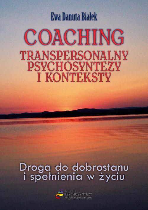 okładka Coaching transpersonalny psychosyntezy Droga do dobrostanu i spełnienia, Książka | Ewa Danuta Białek