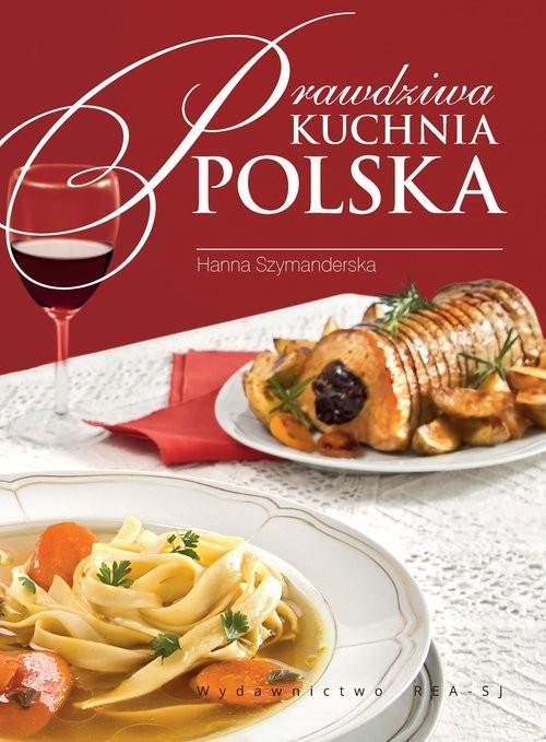 okładka Prawdziwa kuchnia polska Smaki, tradycje, receptury, Książka | Hanna Szymanderska