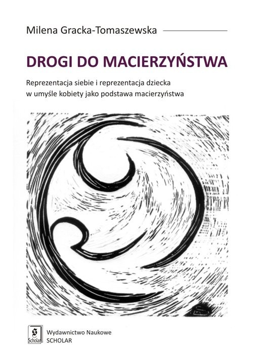 okładka Drogi do macierzyństwa Reprezentacja siebie i reprezentacja dziecka w umyśle kobiety jako podstawa macierzyństwa, Książka | Gracka-Tomaszewska Milena