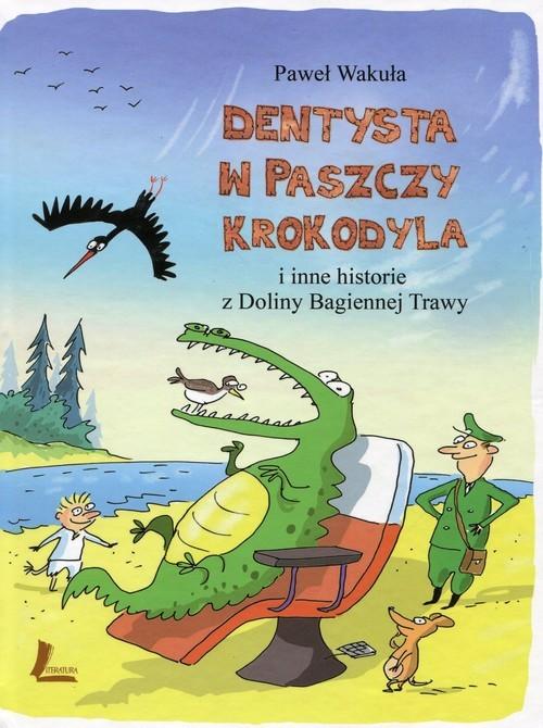 okładka Dentysta w paszczy krokodyla i inne historie z Doliny Bagiennej Trawy, Książka   Wakuła Paweł
