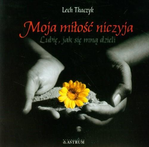 okładka Moja miłość niczyja + CD, Książka | Lech Tkaczyk