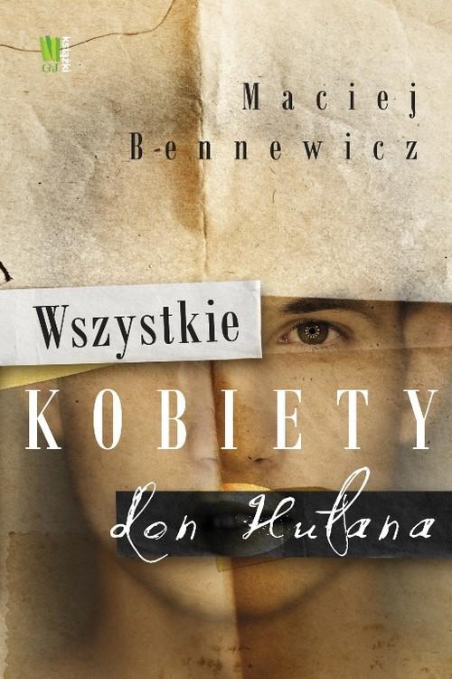 okładka Wszystkie kobiety don Hułana, Książka | Maciej Bennewicz