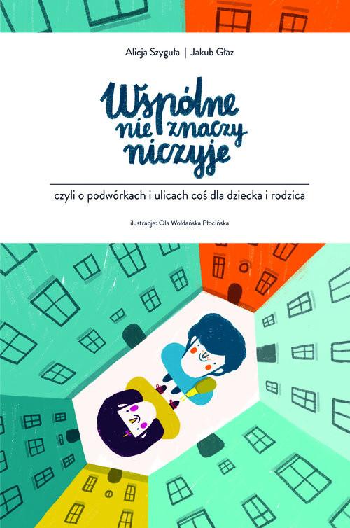 okładka Wspólne nie znaczy niczyje, Książka | Alicja Szyguła, Jakub Głaz