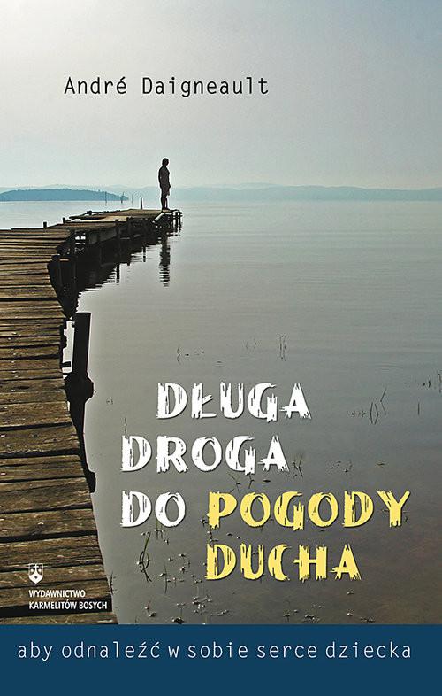 okładka Długa droga do pogody ducha aby odnaleźć w sobie serce dziecka, Książka   Daigneault Andre