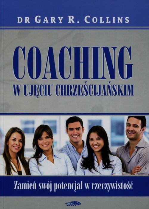 okładka Coaching w ujęciu chrześcijańskim Zamień swój potencjał w rzeczywistość, Książka | Gary R. Collins