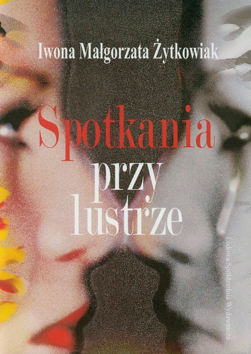 okładka Spotkania przy lustrze, Książka | Iwona Małgorzta Żytkowiak