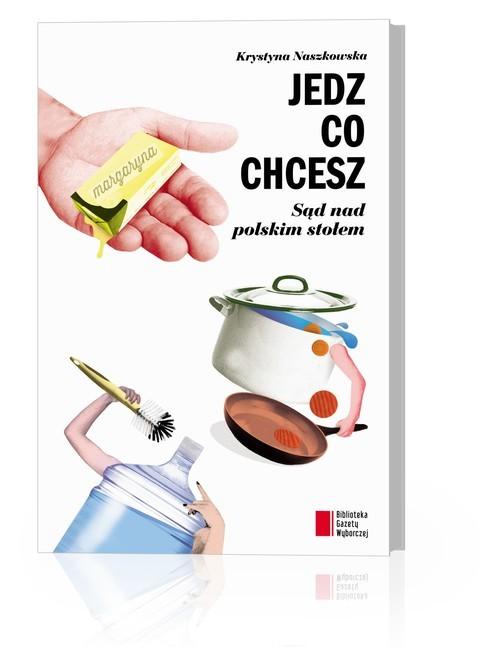 okładka Jedz co chcesz Sąd nad polskim stołem, Książka | Naszkowska Krystyna