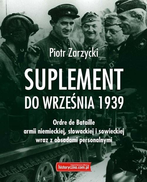 okładka Suplement do września 1939 Ordre de Bataille armii niemieckiej, słowackiej i sowieckiej wraz z obsadami personalnymi, Książka   Zarzycki Piotr