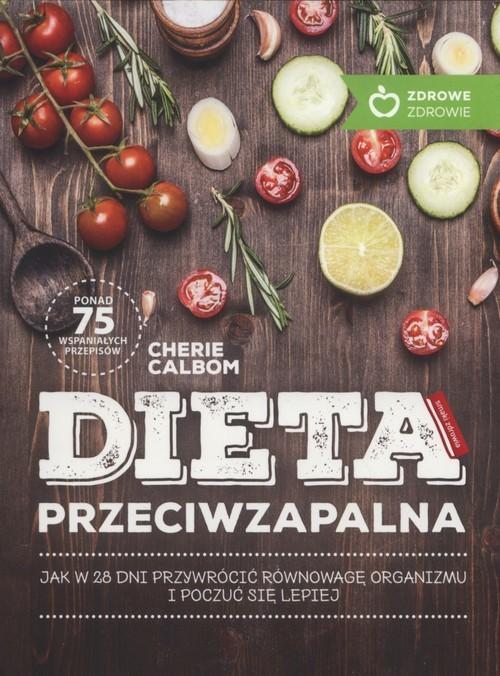 okładka Dieta przeciwzapalna jak w 28 dni przywrócić równowagę organizmu i poczuć się lepiej, Książka | Calbom Cherie