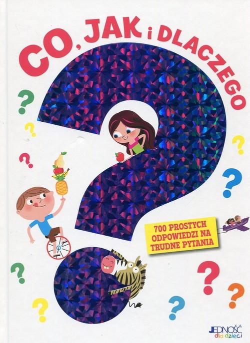 okładka Co jak i dlaczego 700 prostych odpowiedzi na trudne pytania, Książka   Jean-Michel Billioud, Sophie Bordet-Petillon, praca zbiorowa