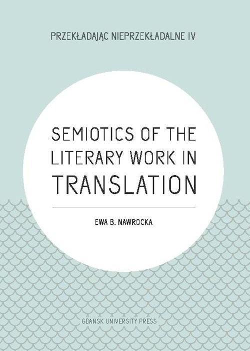 okładka Semiotics of the Literary Work in Translation, Książka   Ewa B. Nawrocka