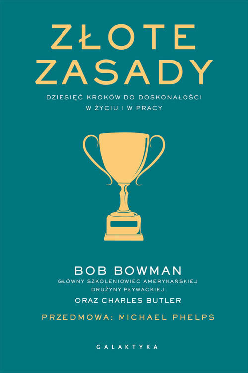 okładka Złote zasady Dziesięć kroków do doskonalosci w życiu i w pracy, Książka | Bob Bowman, Charles Butler