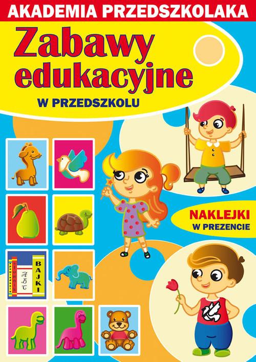 okładka Zabawy edukacyjne w przedszkolu Akademia przedszkolaka, Książka   Joanna  Paruszewska, Kamila  Pawlicka, Pruchnic