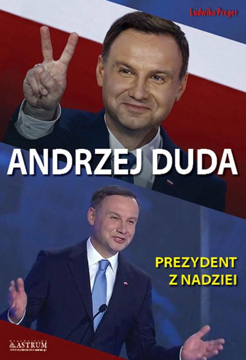 okładka Andrzej Duda Prezydent z nadziei, Książka | Preger Ludwika
