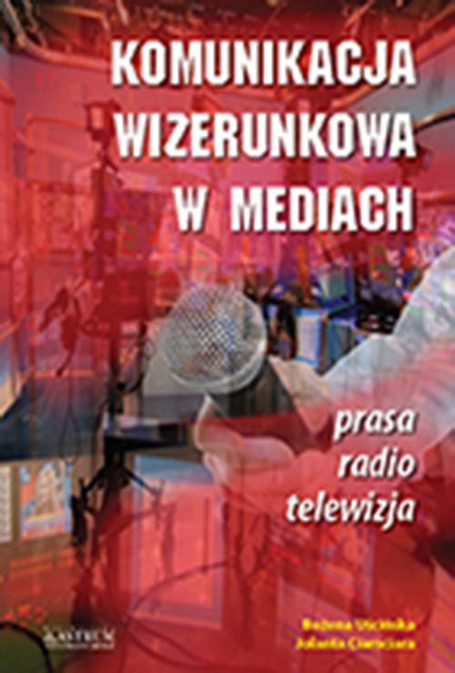 okładka Komunikacja wizerunkowa w mediach, Książka | Jolanta Ciamciara, Bożena Uścińska