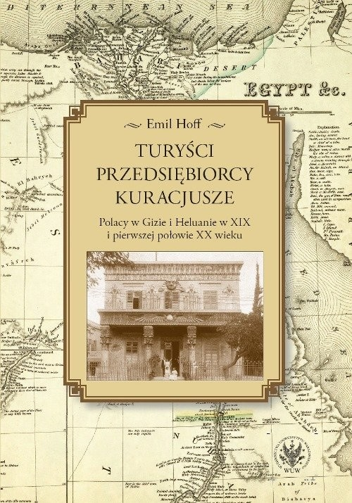 okładka Turyści, przedsiębiorcy, kuracjusze Polacy w Gizie i Heluanie w XIX i pierwszej połowie XX wieku, Książka | Hoff Emil