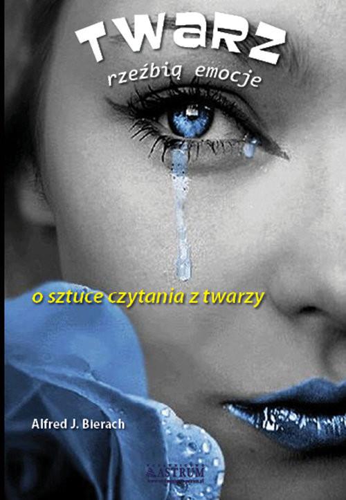 okładka Twarz rzeżbią emocje O sztuce czytania z twarzy, Książka   Bierach Alfred