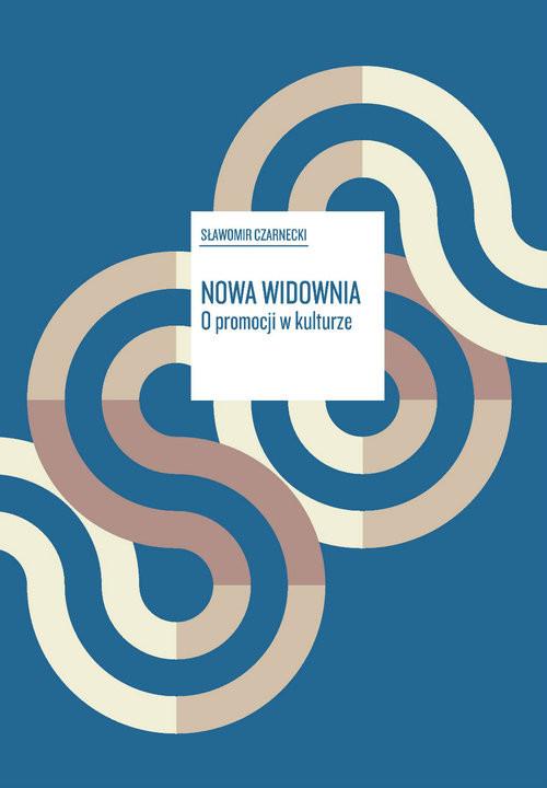 okładka Nowa Widownia O promocji w kulturze, Książka | Czarnecki Sławomir