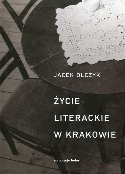 okładka Życie literackie w Krakowie w latach 1893-2013, Książka | Olczyk Jacek