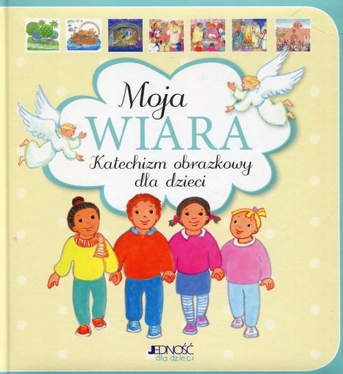 okładka Moja wiara Katechizm obrazkowy dla dzieci, Książka   Roche Maite