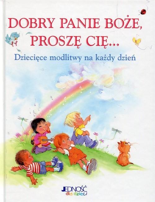 okładka Dobry Panie Boże Proszę Cię Dziecięce modlitwy na każdy dzień, Książka   Bowman Crystal