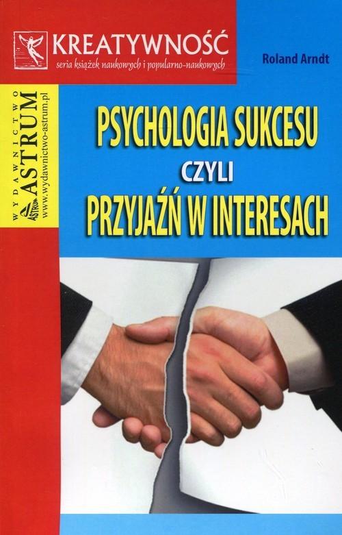 okładka Psychologia sukcesu czyli przyjaźń w interesach, Książka | Arndt Roland