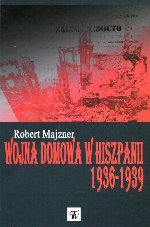 okładka Wojna domowa w Hiszpanii 1936-1939, Książka   Majzner Robert