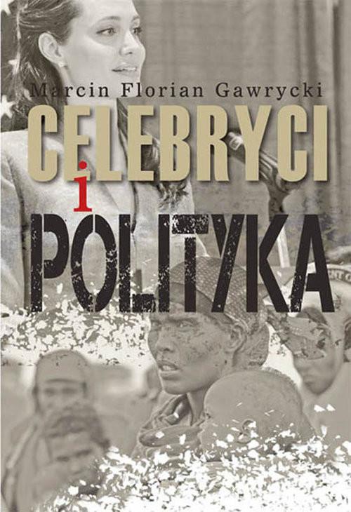 okładka Celebryci i polityka, Książka | Marcin Florian Gawrycki