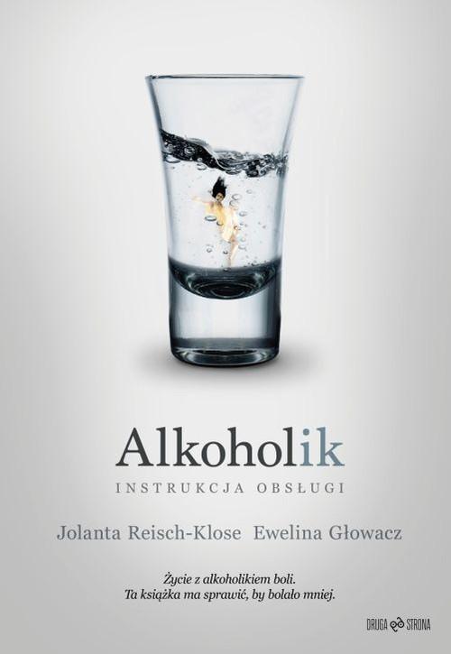okładka Alkoholik - instrukcja obsługi, Książka | Ewelina Głowacz, Jolanta Reisch-Klose