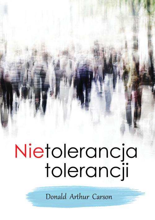 okładka Nietolerancja tolerancji, Książka | Donald Arthur Carson