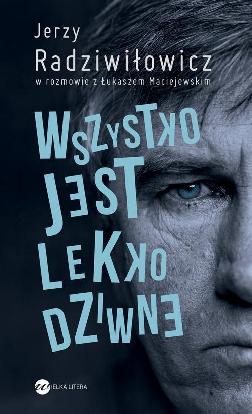 okładka Wszystko jest lekko dziwne, Książka | Jerzy Radziwiłowicz, Łukasz Maciejewski