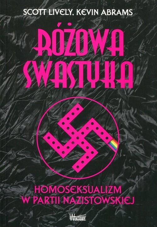okładka Różowa swastyka Homoseksualizm w partii nazistowskiej, Książka | Scott Lively, Kevin Abrams