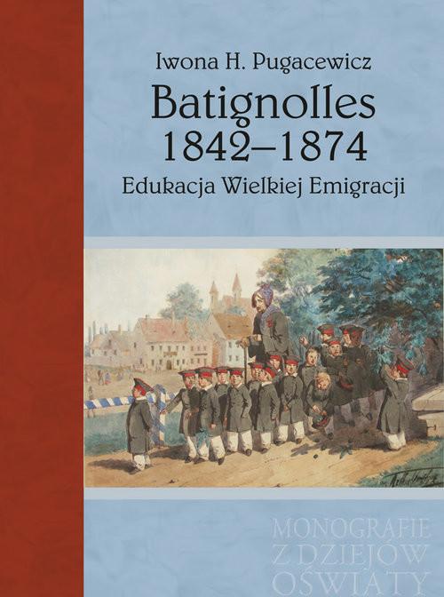 okładka Batignolles 1842-1874 Edukacja Wielkiej Emigracji, Książka   Iwona H. Pugacewicz