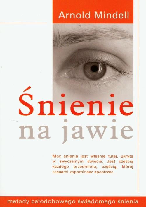okładka Śnienie na jawie Metody całodobowego świadomego śnienia, Książka | Mindell Arnold