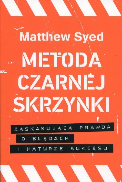okładka Metoda czarnej skrzynki Zaskakująca prawda o błędach i naturze sukcesu, Książka | Syed Matthew