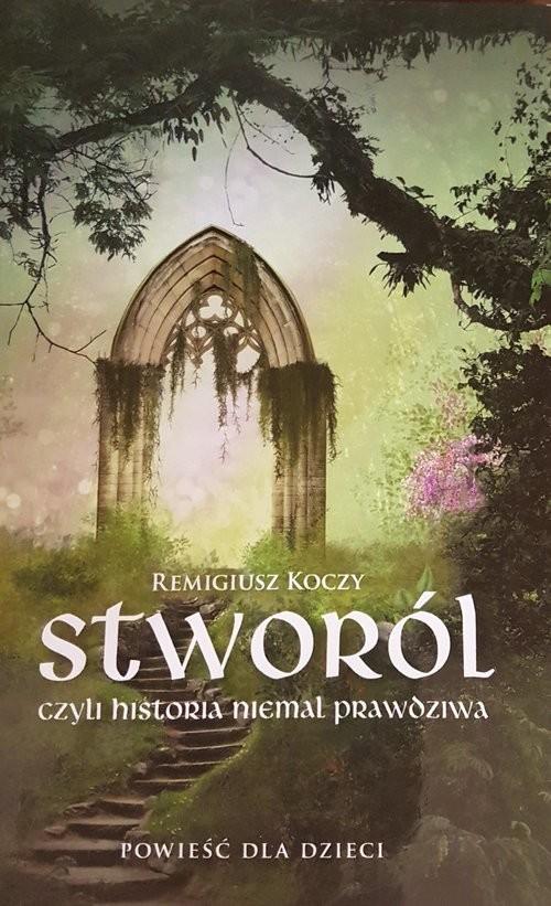 okładka Stworól - czyli historia niemal prawdziwa, Książka   Koczy Remigiusz