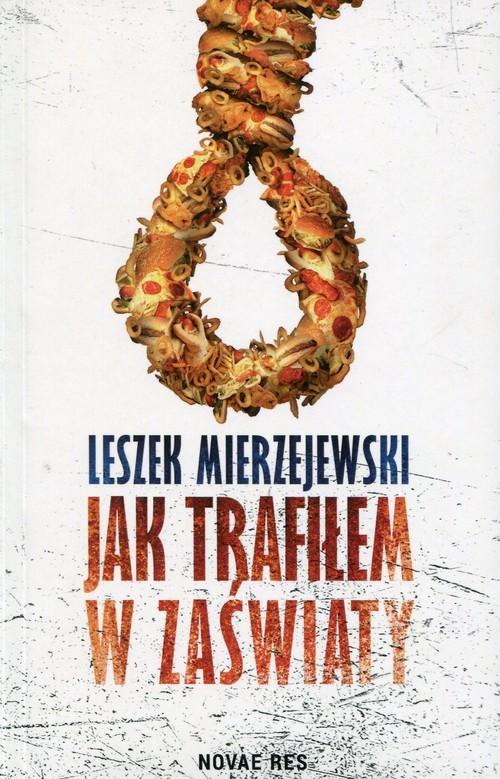 okładka Jak trafiłem w zaświaty, Książka | Leszek Mierzejewski