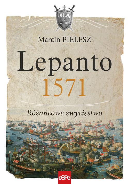 okładka Lepanto 1571. Różańcowe zwycięstwo, Książka | Pielesz Marcin