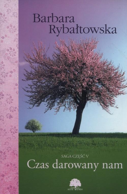 okładka Czas darowany nam Saga część 5, Książka   Rybałtowska Barbara