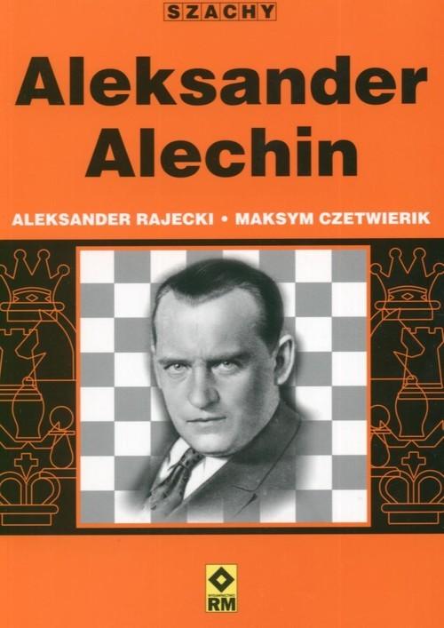 okładka Aleksander Alechin, Książka | Aleksander Rajecki, Maksym Czetwierik