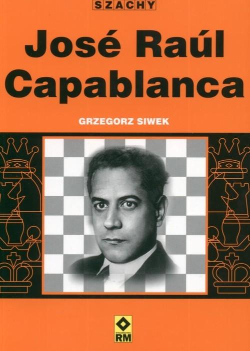 okładka Jose Raul Capablanca, Książka | Siwek Grzegorz